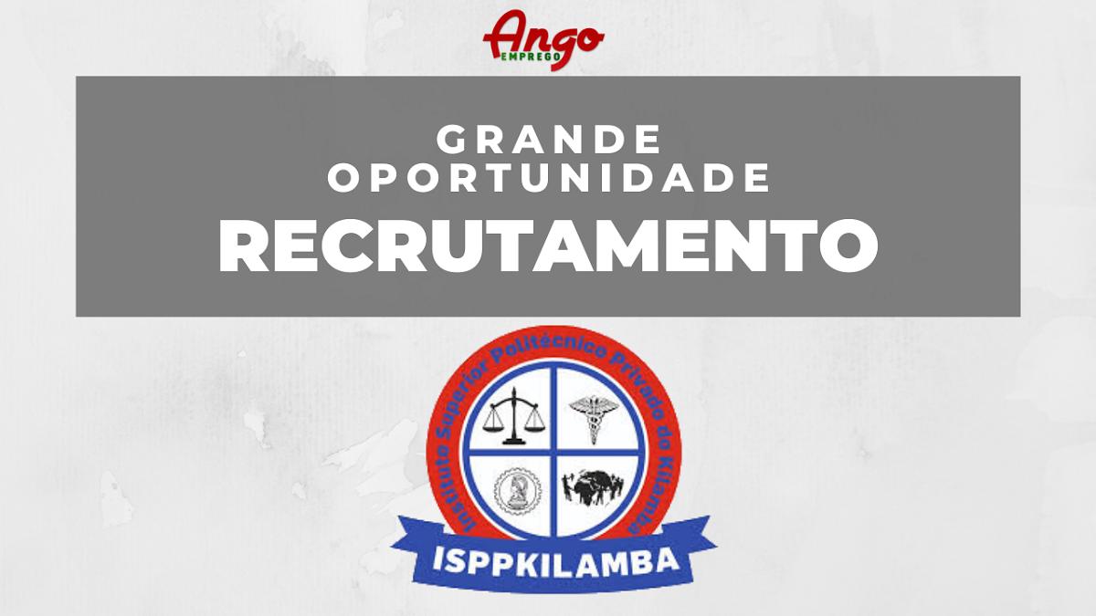 Concurso Público Para Docentes – INSTITUTO SUPERIOR P. P. DO KILAMBA (ISPPKILAMBA)