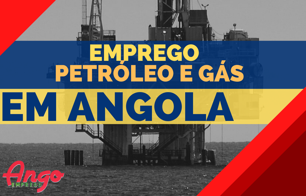 Recrutamento em Petróleo e Gás em Angola (Vagas)